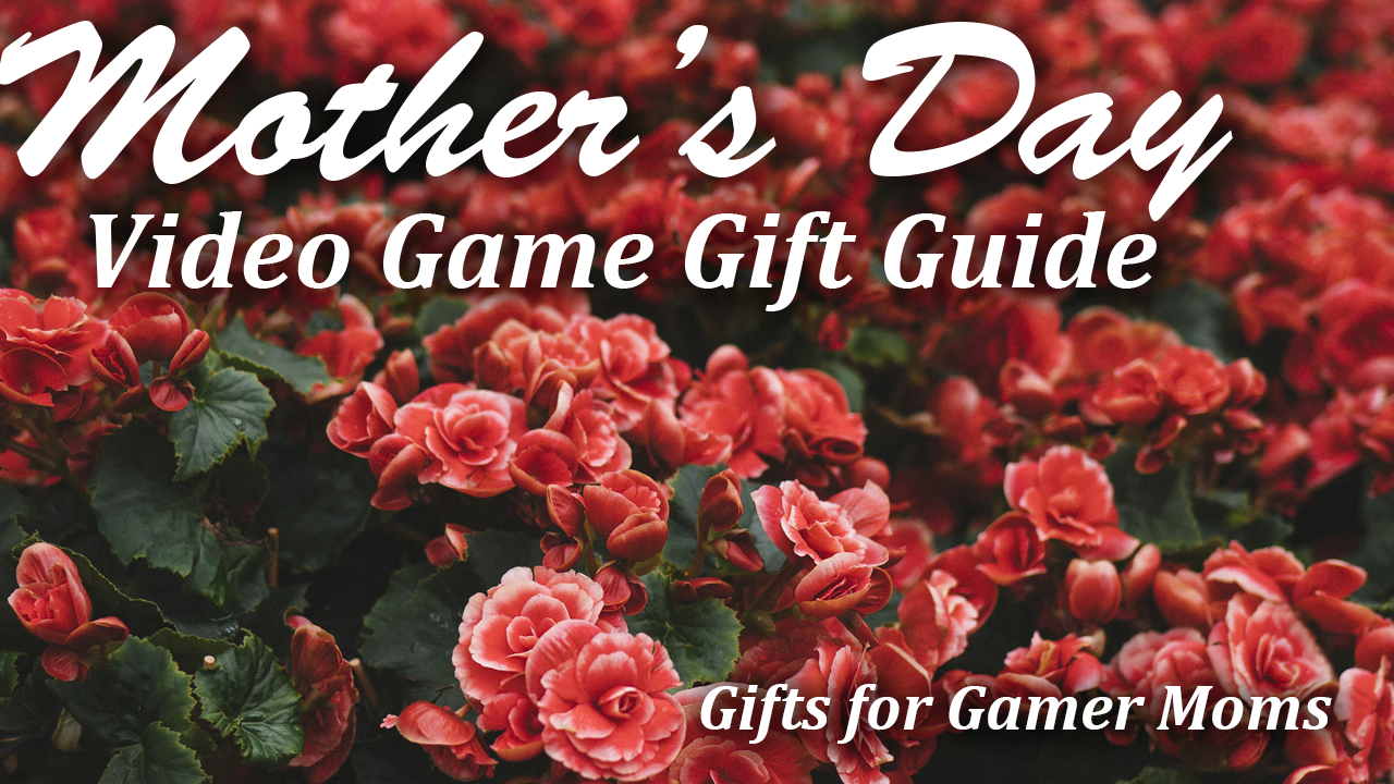 Mothers day gift guide gamer mom video games