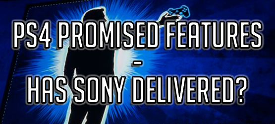 PS4 Promised Features - Has Sony Delivered?
