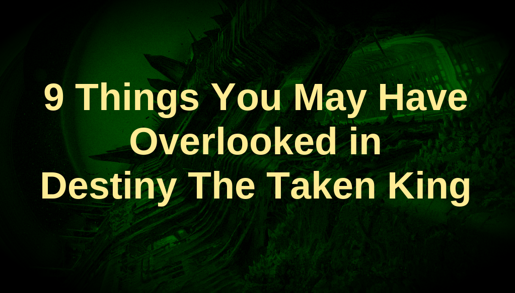 9 Things You May Have Overlooked in Destiny: The Taken King