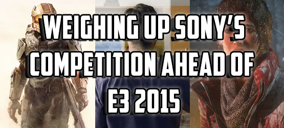 Weighing Up Sony's Competition Ahead of E3 2015