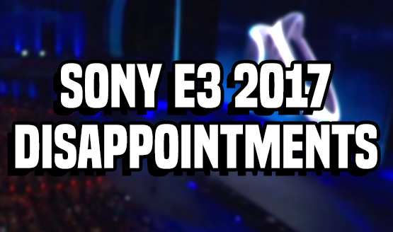 Sony E3 2017 Disappointments