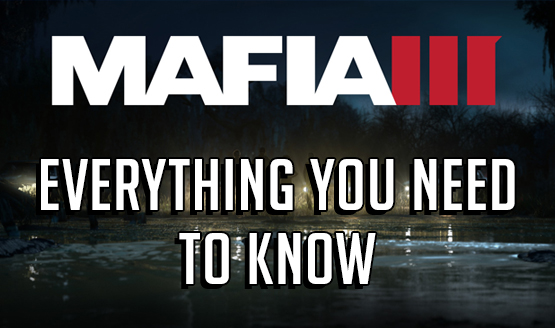 Everything You Need to Know - Mafia 3