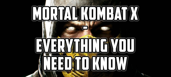 Mortal Kombat X - Everything You Need to Know