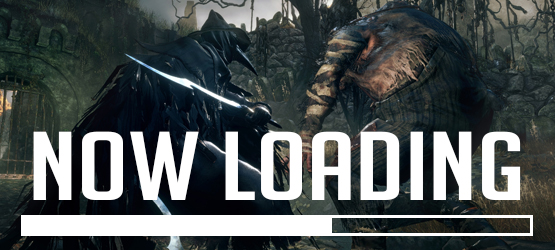 Now Loading...Bloodborne Difficulty and Super Hard Games, What Do You Make of Them?