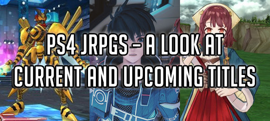 PS4 JRPGs – A Look at Current and Upcoming Titles