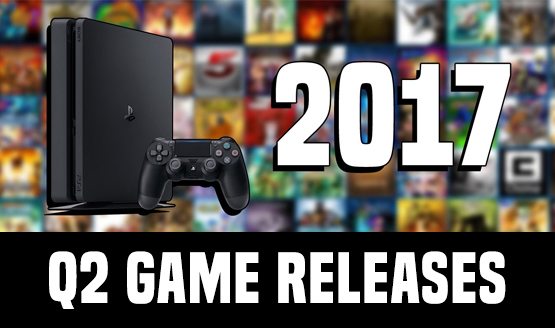 Confirmed PS4 Games Out in Q2 2017