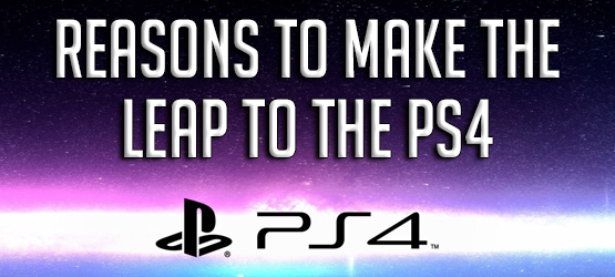 Reasons to Make the Leap to the PS4