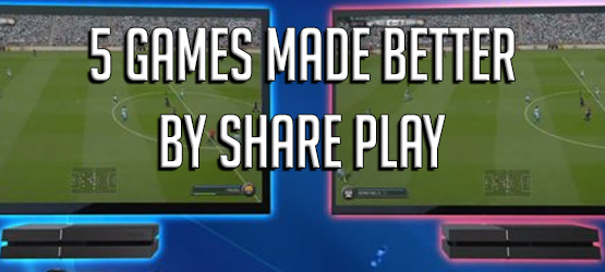 Five Games Made Better By Share Play