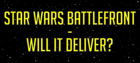 Star Wars Battlefront - Will It Deliver?