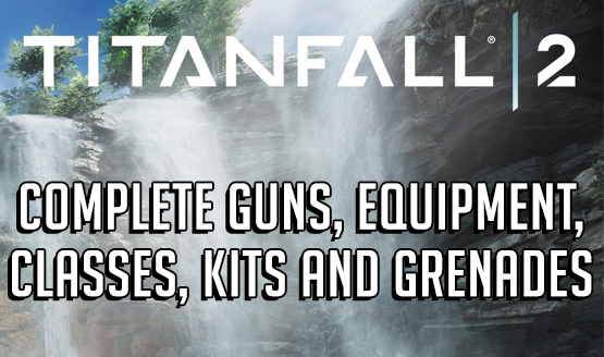 Titanfall 2 - Complete Guns, Equipment, Classes, Kits and Grenades