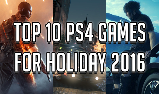 Top 10 PS4 Games for Holiday 2016