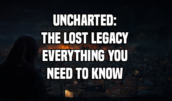 Uncharted: The Lost Legacy Info