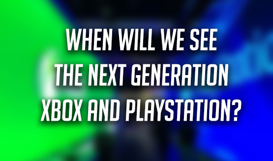 When Will We See the Xbox Two and PS5?